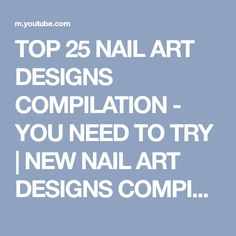 TOP 25 NAIL ART DESIGNS COMPILATION - YOU NEED TO TRY | NEW NAIL ART DESIGNS COMPILATION 2017 - YouTube