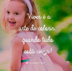 Viver é a arte de colorir quando tudo está cinza! #mensagenscomamor #vida #sentimentos #alegria #colorir