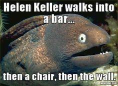 funny helen keller jokes | Helen Keller jokes never get old!