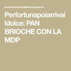 Perfortunapoiarrivaildolce: PAN BRIOCHE CON LA MDP