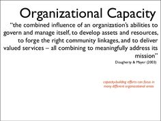 """Organizational Capacity  """"the combined influence of an organization's abilities to govern and manage itself, to develop ass... Capacity Building, Non Profit, Success, Organization, Tips, Getting Organized, Organisation, Tejidos, Counseling"""