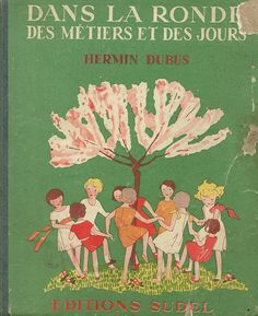 Dans la ronde des métiers et des jours. Old Children's Books, Good Books, My Books, Vintage Book Covers, Vintage Children's Books, Vintage Ephemera, Vintage Posters, Book Cover Design, Book Design
