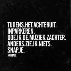 Zo herkenbaar. Ik doe het ook. Wie nog meer? #parkeren #rijles #rijschool Favorite Quotes, Best Quotes, Funny Quotes, Words Quotes, Wise Words, Sayings, Qoutes, Dutch Quotes, Lol
