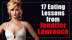 """""""I can name a lot of food that tastes better than skinny feels."""" Let's take it from her. Here are 17 Eating Lessons from Jennifer Lawrence."""