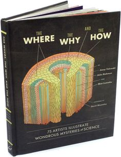 Where, the Why, and the How: 75 Artists Illustrate Wondrous Mysteries of Science