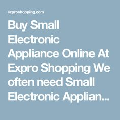Buy Small Electronic Appliance Online At Expro Shopping  We often need Small Electronic Appliance as they are very useful and helpful today. Expro Shopping brings to you a diverse collection ofSmall Electronic Appliance at one place at best price.    Shop Online for Electronic Appliance  You will come across best price Electronic Appliance, Best deals of all types Small Electronic Appliance with cash on delivery and fast shipment options.    Keywords for best search - Small Electronic…