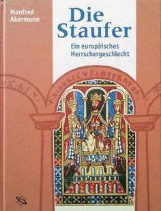 Die Staufer : ein europäisches Herrschergeschlecht / Manfred Akermann - Stuttgart : Theiss, cop. 2003