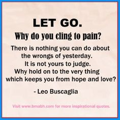 let go quotes -Let go. Why do you cling to pain. For more #quotes and #inspiration, follow us at https://www.pinterest.com/bmabh/ or visit our website http://www.bmabh.com/
