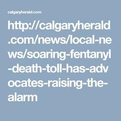 http://calgaryherald.com/news/local-news/soaring-fentanyl-death-toll-has-advocates-raising-the-alarm
