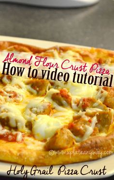 Holy Grail Pizza Crust: 1 1/2c shredded cheese (a mixture of mozzarella and cheddar is best) 1 dollop of cream cheese (1-2 Tbsp) 3/4c +/- 1-2 Tbsp almond meal 1 egg Go to site to read instructions or watch the video!