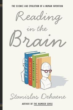 Reading in the Brain: The Science and Evolution of a Human Invention by Stanislas Dehaene