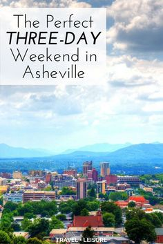 As part of a new series, Travel + Leisure is exploring America one three-day weekend at a time. Here's what to do on a short trip to Asheville, in western North Carolina.
