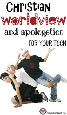 Christian Worldview and Christian Apologetics for Teens