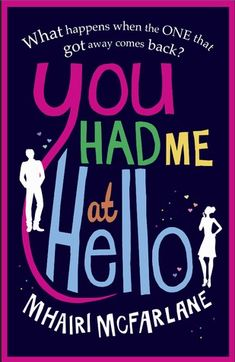 You Had Me At Hello - Mhairi McFarlane    Loved this book. Light and easy and very entertaining!