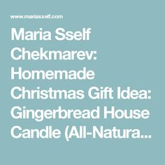 Maria Sself Chekmarev: Homemade Christmas Gift Idea: Gingerbread House Candle (All-Natural with Essential Oils). Cool Winter DIY;-)