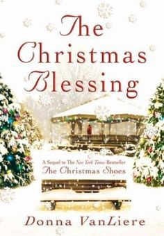 The Christmas Blessing (sequel to the Christmas Shoes) by Donna VanLiere,