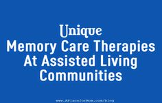 Learn more about some unique memory care therapies helping those afflicted with Alzheimer's disease and dementia in assisted living communities.