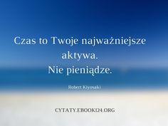 Robert Kiyosaki cytat o czasie i pieniądzach Dream Quotes, Love Quotes, Inspirational Quotes, Career Quotes, Success Quotes, Self Improvement Quotes, Wisdom Quotes, Quotes Quotes, Robert Kiyosaki