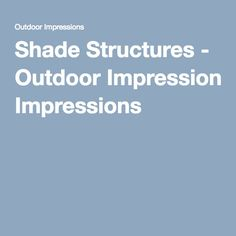 Shade Structures - Outdoor Impressions