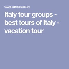 Italy tour groups - best tours of Italy - vacation tour