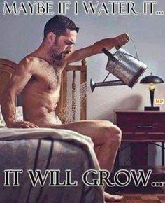 maybe if I water it,it will grow,small dick, meme