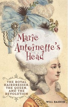 "Read ""Marie Antoinette's Head The Royal Hairdresser, the Queen, and the Revolution"" by Will Bashor available from Rakuten Kobo. Marie Antoinette has remained atop the popular cultural landscape for centuries for the daring in style and fashion that. Books To Read, My Books, French History, Period Dramas, History Books, Marie Antoinette, Nonfiction Books, Love Book, Great Books"