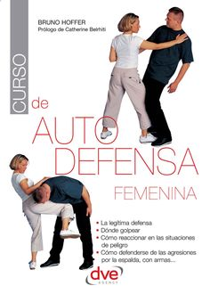 Amazon.com: Curso de autodefensa femenina (Spanish Edition) eBook: Hoffer, Bruno, Equipo Editorial Dve: Kindle Store - De Vecchi Ediciones - DVE - Editorial Devecchi - DVE Publishing - DVE Ediciones