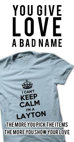 Hi LAYTON, you should not keep calm as you are a LAYTON, for obvious reasons. Get your T-shirt today.