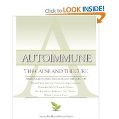 Autoimmune: The Cause and The Cure (This book identifies the cause & the cure for: Chronic Fatigue Syndrome, Fibromyalgia, Lupus, Rheumatoid Arthritis, Raynaud's, Rosacea, Myasthenia Gravis, Hashimoto's, Type 2 Diabetes, Multiple Sclerosis, Sjogren's, and more)