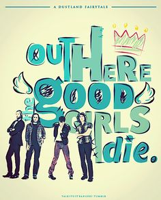 Out here the good girls die ~ A Dustland Fairytale by The Killers