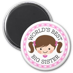 "Cute fridge magnet or locker magnet featuring a little cartoon girl with brown hair tied up in pigtails with pink bows. Text ""World's best big sister"". Around is a round, pink border with polka dots. Also available in a version for little sisters."