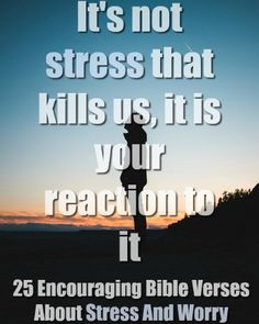 It's not stress that kills us, it is your reaction to it.   25 Encouraging Bible Verses About Stress And Worry   #stress #worry #bible #bibleverses #God #Jesus #Encouragement