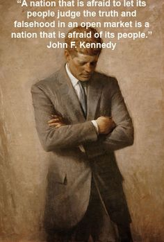 John F. Kennedy << Australia is in a government information blackout. They are very afraid of the people. They should be.