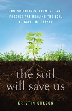The Soil Will Save Us, Kristin Ohlson. How Scientists, Farmers, and Foodies Are Healing the Soil to Save the Planet Foto Nature, Summer Reading Lists, Reading Club, Reading Nook, Starting A Garden, Save The Planet, Global Warming, Permaculture, Organic Gardening