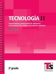 Apuntes Tecnología 2 Conservacion  Libro de texto gratuito para telesecundaria, segundo grado