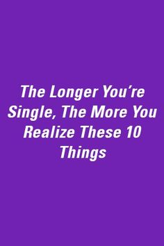The Longer You're Single, The More You Realize These 11 Things True Relationship, Marriage Life, Love Bites, Long A, Poetry, Dance, Create, Fun, Dancing