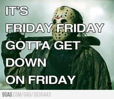 It's Friday, gotta get down on friday
