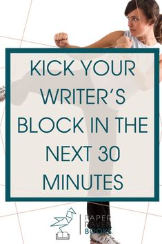 You need these 3 practical, proven methods for kicking writer's block in 3o minutes or less! #writersblock #writingtips #writingadvice
