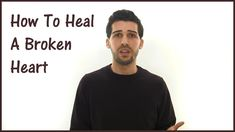 How To Heal A Broken Heart - Stop Hurting Now