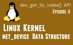 Linux Kernel net_device data-structure - dev_get_by_index API - Episode4