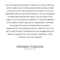 """Vironika Tugaleva - """"No one's approval is enough to make up for a lack of self-love, which is really a..."""". acceptance, self-acceptance, self-love, love, self-compassion, self-salvation"""