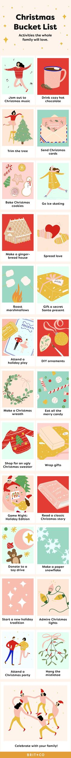 Save this holiday infographic for the ultimate Christmas bucket list full of activities the whole family will love like jamming out to Christmas music, drinking hot chocolate, trimming the tree, sending Christmas cards, baking Christmas cookies, ice skating, making a gingerbread house, roasting marshmallows, gifting a secret Santa present, attending a holiday party, wearing an ugly Christmas sweater, reading a classic Christmas story, making paper snowflakes, and hanging mistletoe.