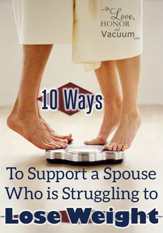 How to support a spouse who is struggling to lose weight--10 tips that work. Especially #7!