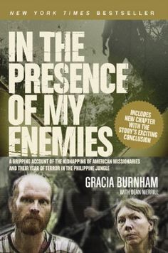 In The Presence Of My Enemies By Gracia Burnham (I know her personally)