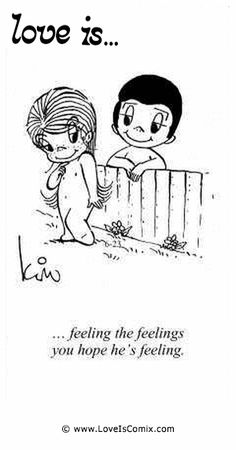 Love is... feeling the feelings you hope he's feeling.