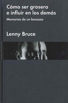 """""""Cómo ser grosero e influir en los demás Memorias de un bocazas"""" Lenny Bruce. Es…"""