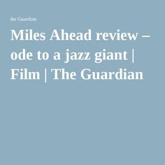 Miles Ahead review – ode to a jazz giant | Film | The Guardian