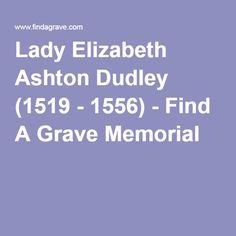 Lady Elizabeth Ashton Dudley (1519 - 1556) - Find A Grave Memorial