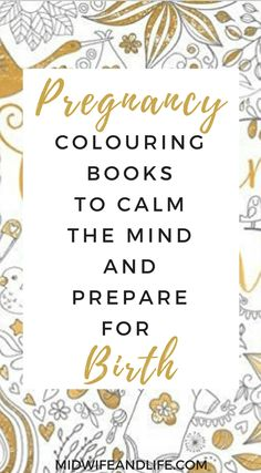Pregnancy colouring books (or coloring books) to help calm the mind and prepare for birth.