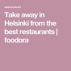 Take away in Helsinki from the best restaurants | foodora
